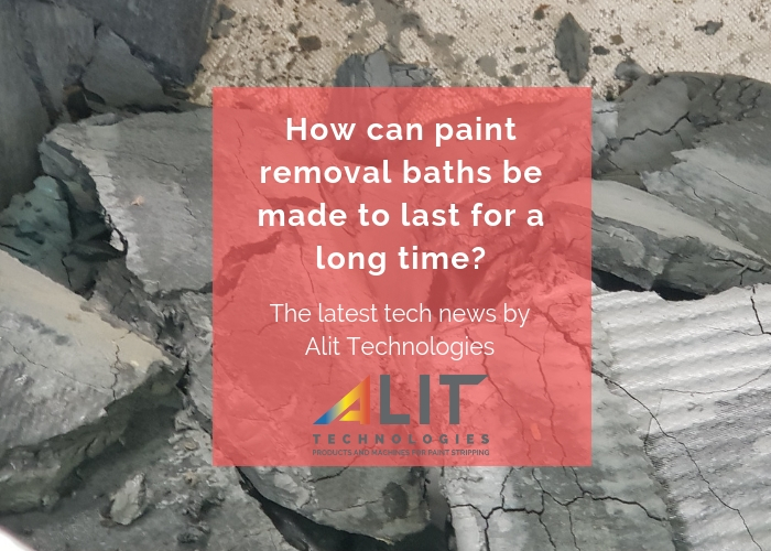 How can paint removal baths be made to last for a long time?